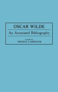 Book Oscar Wilde: An Annotated Bibliography by Thomas A. Mikolyzk