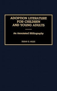Book Adoption Literature For Children And Young Adults: An Annotated Bibliography by Susan Goodrich Miles