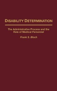 Book Disability Determination: The Administrative Process And The Role Of Medical Personnel by Frank S. Bloch