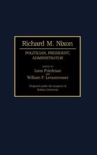 Book Richard M. Nixon: Politician, President, Administrator by Leon Friedman
