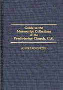 Book Guide To The Manuscript Collections Of The Presbyterian Church, U.s. by Robert Benedetto