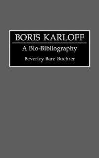 Book Boris Karloff: A Bio-bibliography by Beverley Bare Buehrer