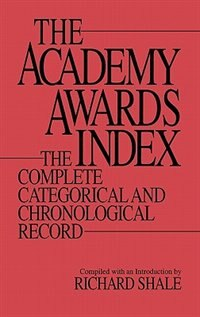 Book The Academy Awards Index: The Complete Categorical And Chronological Record by Richard Shale