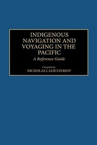 Book Indigenous Navigation And Voyaging In The Pacific: A Reference Guide by Nicholas J. Goetzfridt