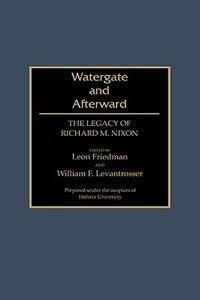 Watergate and Afterward: The Legacy of Richard M. Nixon by Leon Friedman
