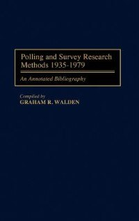 Book Polling And Survey Research Methods 1935-1979: An Annotated Bibliography by Graham R. Walden