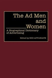 Book The Ad Men And Women: A Biographical Dictionary Of Advertising by Edd Applegate