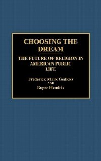 Book Choosing the Dream: The Future of Religion in American Public Life by Frederick Mark Gedicks