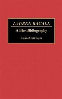Book Lauren Bacall: A Bio-Bibliography by Brenda S. Royce