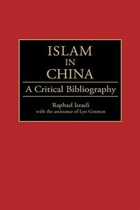 Book Islam in China: A Critical Bibliography by Raphael Israeli