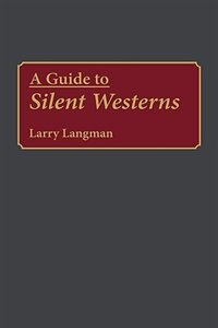 Book A Guide to Silent Westerns by Larry Langman