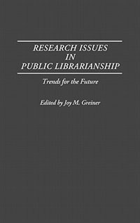 Book Research Issues in Public Librarianship: Trends for the Future by Joy M. Greiner