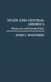 Book Spain And Central America: Democracy And Foreign Policy by Robin L. Rosenberg