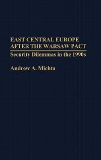 Book East Central Europe after the Warsaw Pact: Security Dilemmas in the 1990s by Andrew A. Michta