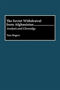 Book The Soviet Withdrawal From Afghanistan: Analysis And Chronology by Tom Rogers