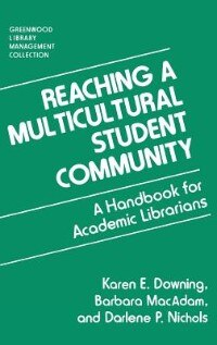 Book Reaching a Multicultural Student Community: A Handbook for Academic Librarians by Karen E. Downing
