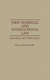 Book John Marshall And International Law: Statesman And Chief Justice by Frances Howell Rudko