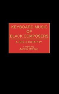 Book Keyboard Music of Black Composers: A Bibliography by Aaron Horne