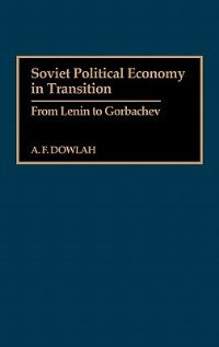 Book Soviet Political Economy in Transition: From Lenin to Gorbachev by A. F. Dowlah