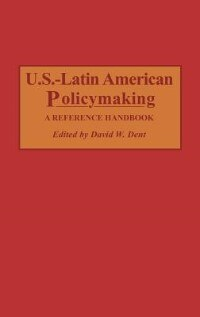 Book U.s.-latin American Policymaking: A Reference Handbook by David W. Dent