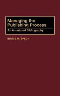 Book Managing the Publishing Process: An Annotated Bibliography by Bruce W. Speck