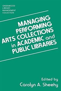 Book Managing Performing Arts Collections In Academic And Public Libraries by Carolyn A. Sheehy