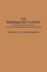 Book The Rehnquist Court: In Pursuit of Judicial Conservatism by Stanley H. Friedelbaum