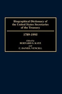 Book Biographical Dictionary of the United States Secretaries of the Treasury, 1789-1995 by Bernard S. Katz