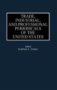 Book Trade, Industrial, And Professional Periodicals Of The United States by Kathleen L. Endres