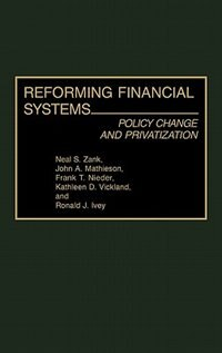 Book Reforming Financial Systems: Policy Change And Privatization by Neal S. Zank
