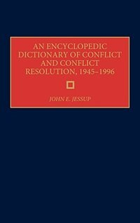 Book An Encyclopedic Dictionary Of Conflict And Conflict Resolution, 1945-1996 by John E. Jessup