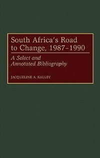 Book South Africa's Road To Change, 1987-1990: A Select And Annotated Bibliography by Jacqueline A. Kalley