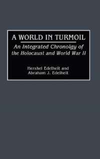 Book A World In Turmoil: An Integrated Chronology Of The Holocaust And World War Ii by Hershel Edelheit