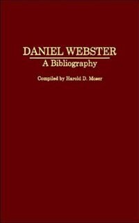 Book Daniel Webster: A Bibliography by Harold D. Moser
