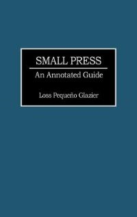 Book Small Press: An Annotated Guide by Loss P. Glazier