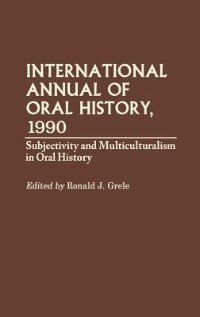 Book International Annual Of Oral History, 1990: Subjectivity And Multiculturalism In Oral History by Ronald J. Grele