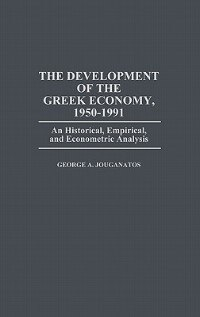 Book The Development Of The Greek Economy, 1950-1991: An Historical, Empirical, And Econometric Analysis by George A. Jouganatos