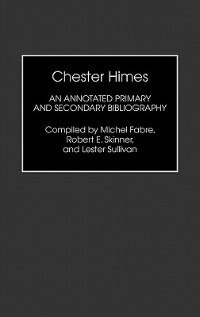 Book Chester Himes: An Annotated Primary and Secondary Bibliography by Michel Fabre