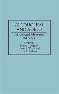 Book Alcoholism And Aging: An Annotated Bibliography And Review by Nancy J. Osgood