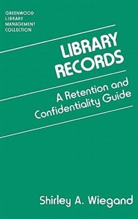 Book Library Records: A Retention And Confidentiality Guide by Shirley A. Wiegand