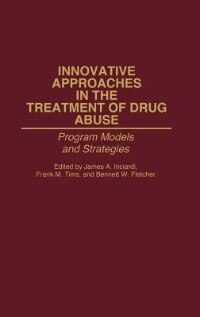 Book Innovative Approaches In The Treatment Of Drug Abuse: Program Models And Strategies by James A. Inciardi