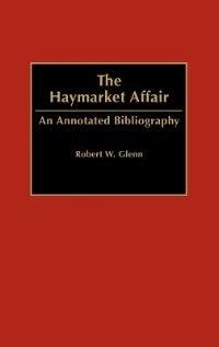 Book The Haymarket Affair: An Annotated Bibliography by Robert W. Glenn