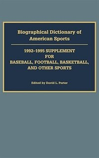 Book Biographical Dictionary Of American Sports: 1992-1995 Supplement For Baseball, Football, Basketball… by David L. Porter