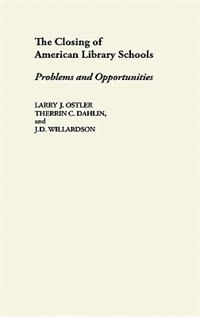 Book The Closing Of American Library Schools: Problems And Opportunities by Larry J. Ostler