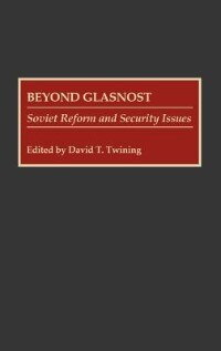 Book Beyond Glasnost: Soviet Reform And Security Issues by David Thomas Twining