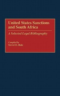Book United States Sanctions And South Africa: A Selected Legal Bibliography by Terrel D. Hale