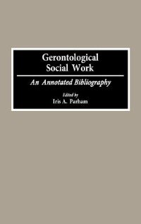 Book Gerontological Social Work: An Annotated Bibliography by Iris A. Parham