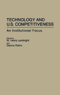 Book Technology And U.s. Competitiveness: An Institutional Focus by W. Henry Lambright