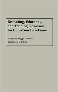 Book Recruiting, Educating, And Training Librarians For Collection Development by Peggy Johnson
