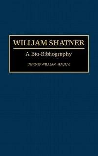 Book William Shatner: A Bio-Bibliography by Dennis William Hauck